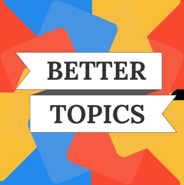 Better Topics